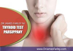 Dr James Farley NJ – thyroid test Parsippany