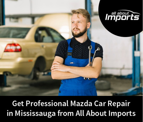 Get Professional Mazda Car Repair in Mississauga from All About Imports