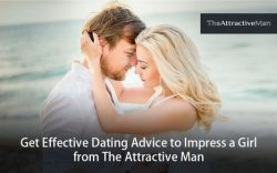 Get Effective Dating Advice to Impress a Girl from The Attractive Man