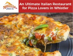Avalanche Pizza – An Ultimate Italian Restaurant for Pizza Lovers in Whistler