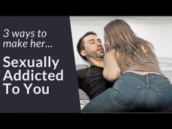 (6) 3 Ways To Make Her Sexually Addicted To You | Secrets To Make A Girl Obsessed