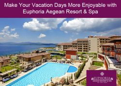 Make Your Vacation Days More Enjoyable with Euphoria Aegean Resort & Spa