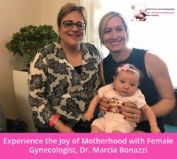 Experience the Joy of Motherhood with Female Gynecologist, Dr. Marcia Bonazzi