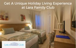 Get A Unique Holiday Living Experience at Lara Family Club