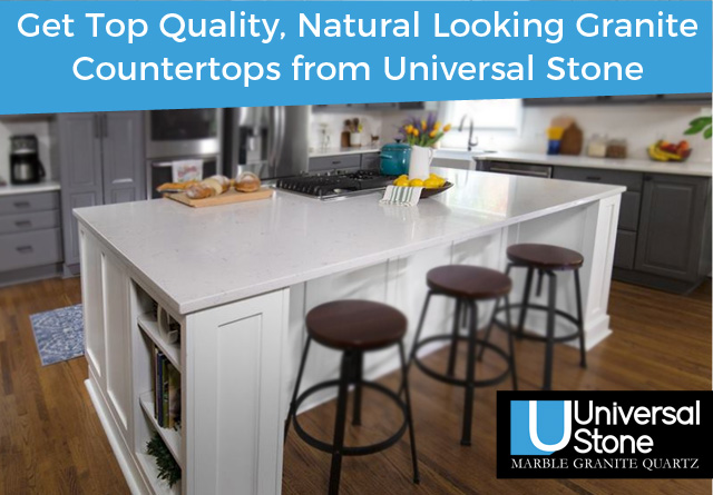Get Top Quality, Natural Looking Granite Countertops from Universal Stone