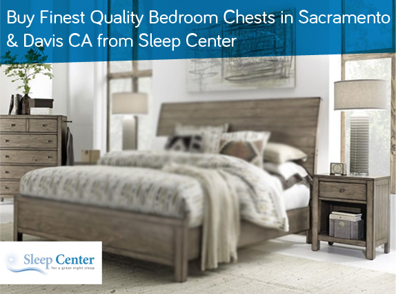 Buy Finest Quality Bedroom Chests in Sacramento & Davis CA from Sleep Center