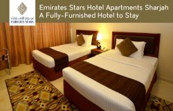Emirates Stars Hotel Apartments Sharjah – A Fully-Furnished Hotel to Stay