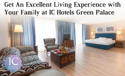 Get An Excellent Living Experience with Your Family at IC Hotels Green Palace