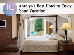 IC Hotels Residence – Antalya's Best Hotel to Enjoy Your Vacation