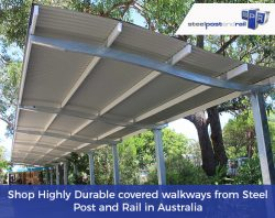 Shop Highly Durable covered walkways from Steel Post and Rail in Australia