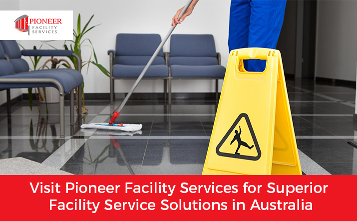 Visit Pioneer Facility Services for Superior Facility Service Solutions in Australia