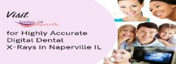 Visit Smiles of Naperville for Highly Accurate Digital Dental X-Rays in Naperville IL
