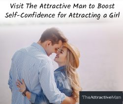 Visit The Attractive Man to Boost Self-Confidence for Attracting a Girl