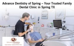 Advance Dentistry of Spring – Your Trusted Family Dental Clinic in Spring TX