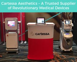 Cartessa Aesthetics – A Trusted Supplier of Revolutionary Medical Devices
