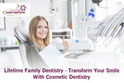 Lifetime Family Dentistry – Transform Your Smile With Cosmetic Dentistry