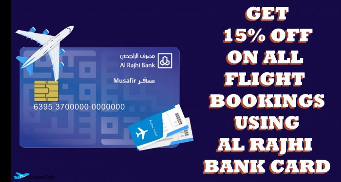 Get 15% OFF On All Flight Bookings Using Al Rajhi Bank Card
