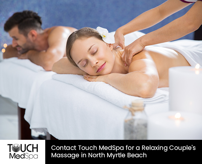 Contact Touch MedSpa for a Relaxing Couple's Massage in North Myrtle Beach