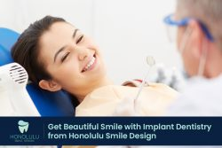 Get Beautiful Smile with Implant Dentistry from Honolulu Smile Design