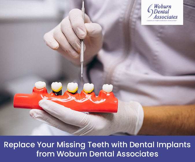 Replace Your Missing Teeth with Dental Implants from Woburn Dental Associates