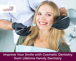 Improve Your Smile with Cosmetic Dentistry from Lifetime Family Dentistry