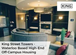 King Street Towers – Waterloo Based High–End Off–Campus Housing