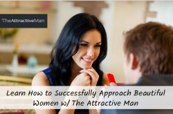 Learn How to Successfully Approach Beautiful Women w/ The Attractive Man