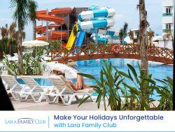 Make Your Holidays unforgettable with Lara Family Club