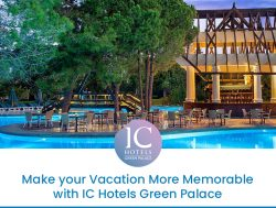 Make your Vacation More Memorable with IC Hotels Green Palace