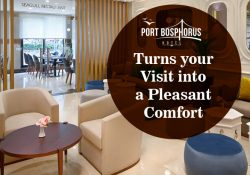 Port Bosphorus Hotel – Turns your Visit into a Pleasant Comfort