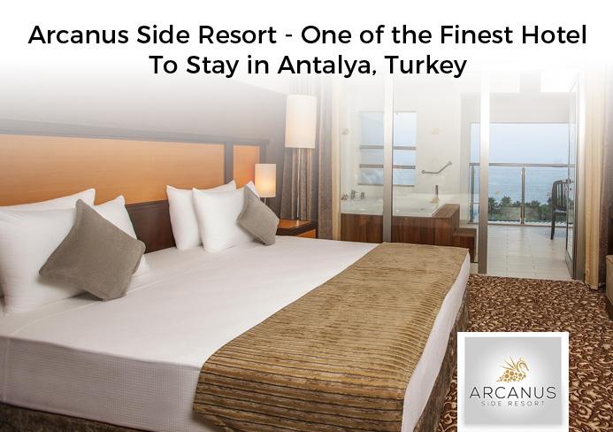 Arcanus Side Resort – One of the Finest Hotel To Stay in Antalya, Turkey