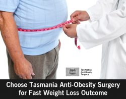 Choose Tasmania Anti-Obesity Surgery for Fast Weight Loss Outcome