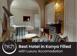 Hich Hotel Konya – Best Hotel in Konya Filled with Luxury Accomodation