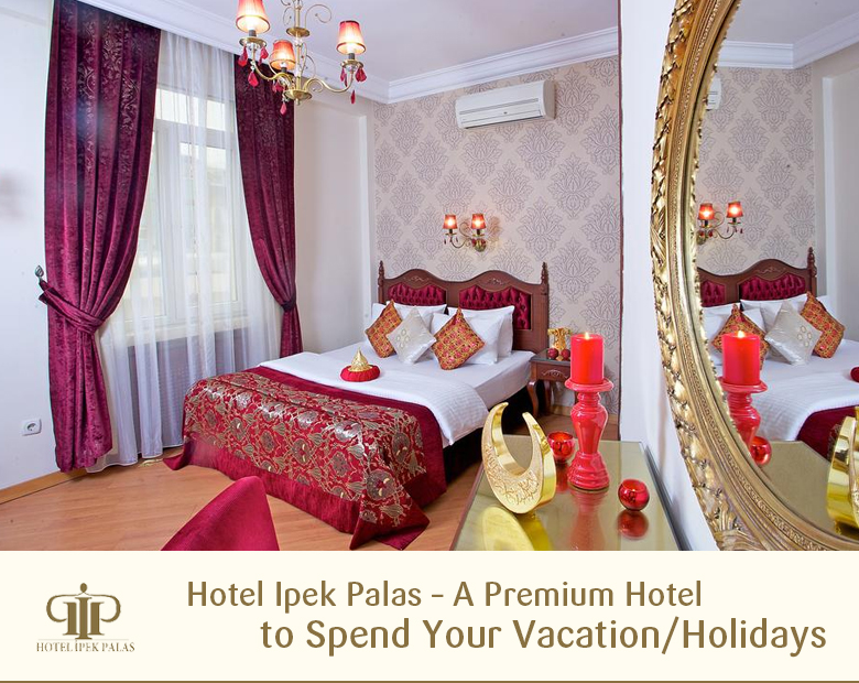 Hotel Ipek Palas – A Premium Hotel to Spend Your Vacation/Holidays