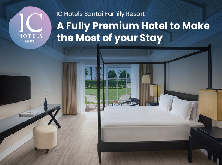 IC Hotels Santai Family Resort – A Fully Premium Hotel to Make the Most of your Stay