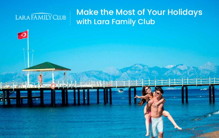 Make the Most of Your Holidays with Lara Family Club
