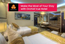 Make the Most of Your Stay with Orchid Vue Hotel