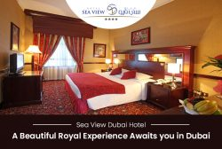 Sea View Dubai Hotel – A Beautiful Royal Experience Awaits you in Dubai