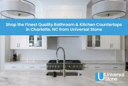 Shop the Finest Quality Bathroom & Kitchen Countertops in Charlotte, NC from Universal Stone