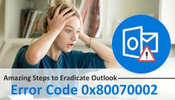 Amazing Steps to Eradicate Outlook Error Code 0x80070002