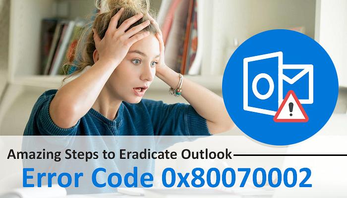 Amazing Steps to Eradicate Outlook Error Code 0x80070002