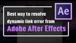 Best way to resolve Dynamic Link Error from Adobe after Effects