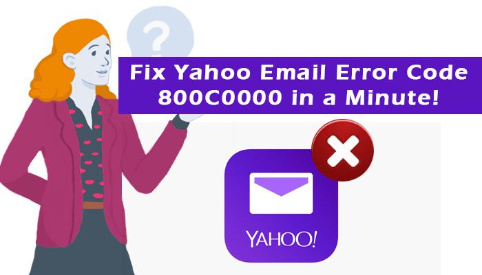 Fix Yahoo Email Error Code 800C0000 In a Minute!