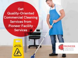 Get Quality-Oriented Commercial Cleaning Services from Pioneer Facility Services
