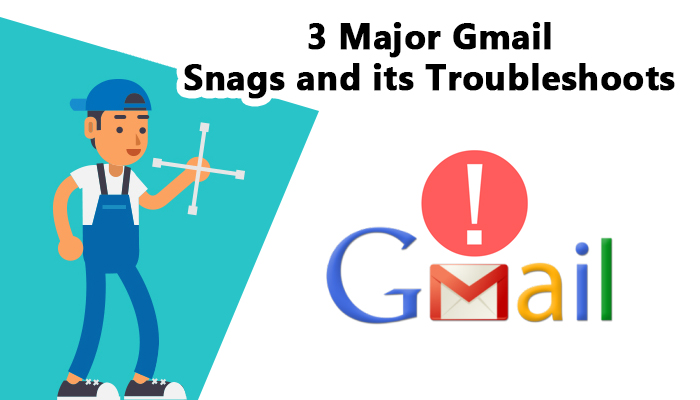 3 Major Gmail Snags and Its Troubleshoots