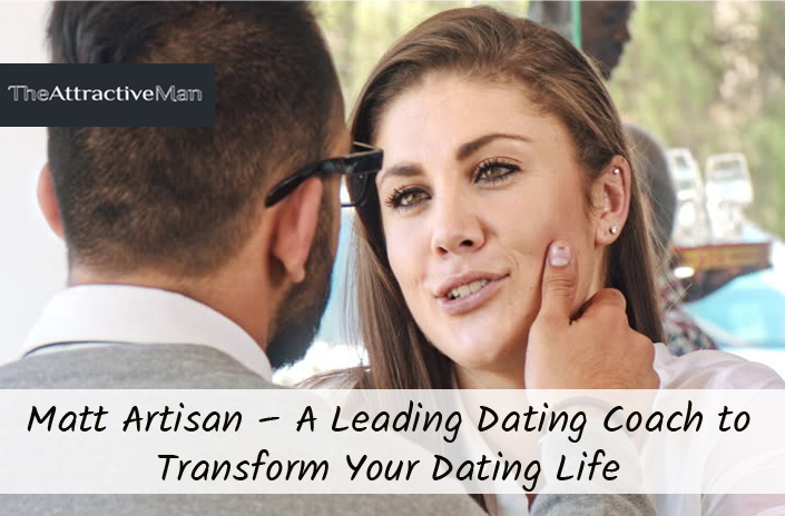 Matt Artisan – A Leading Dating Coach to Transform Your Dating Life