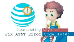 Outstanding Ways to Fix AT&T Error Code 44703