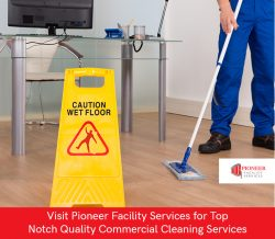 Visit Pioneer Facility Services for Top Notch Quality Commercial Cleaning Services