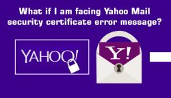What if I am Facing Yahoo Mail Security Certificate Error Message?