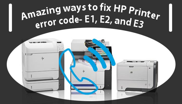 Amazing ways to fix HP Printer error code- E1, E2, and E3